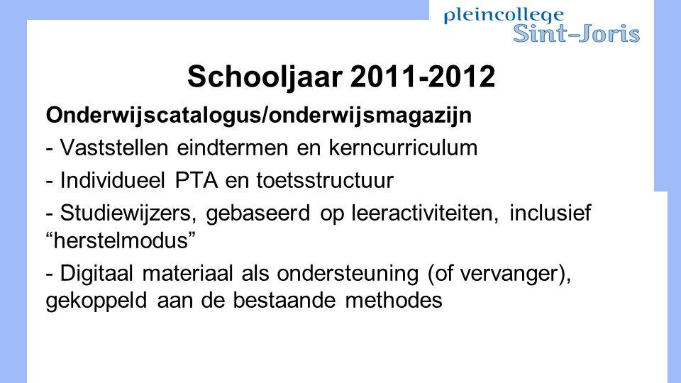 Schooljaar 2011-2012 Onderwijscatalogus/onderwijsmagazijn - Vaststellen eindtermen en kerncurriculum - Individueel PTA en toetsstructuur - Studiewijzers, gebaseerd op leeractiviteiten, inclusief herstelmodus - Digitaal materiaal als ondersteuning (of vervanger), gekoppeld aan de bestaande methodes