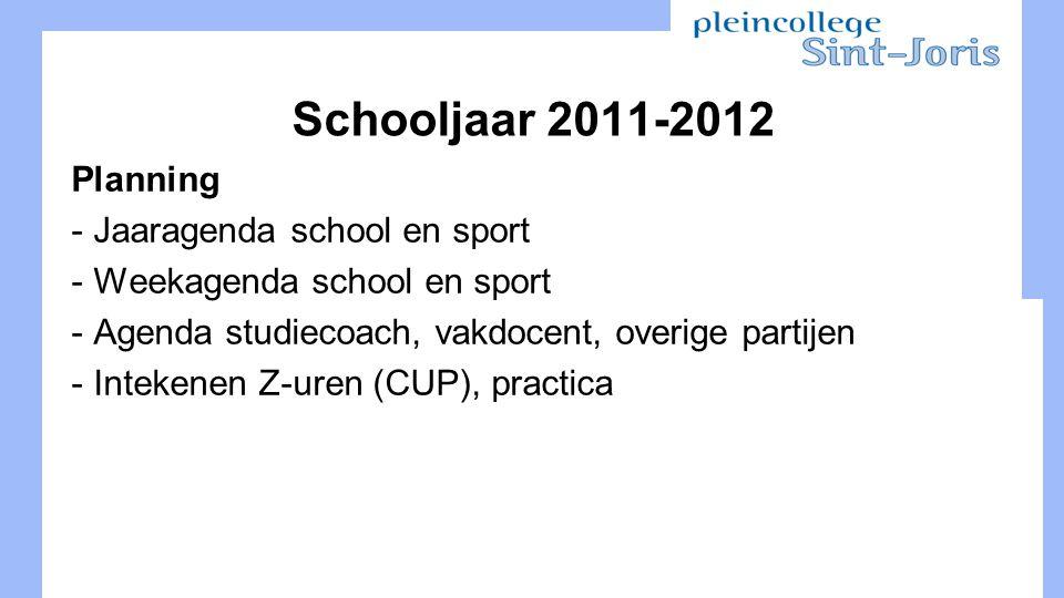 Schooljaar 2011-2012 Planning - Jaaragenda school en sport - Weekagenda school en sport - Agenda studiecoach, vakdocent, overige partijen - Intekenen Z-uren (CUP), practica