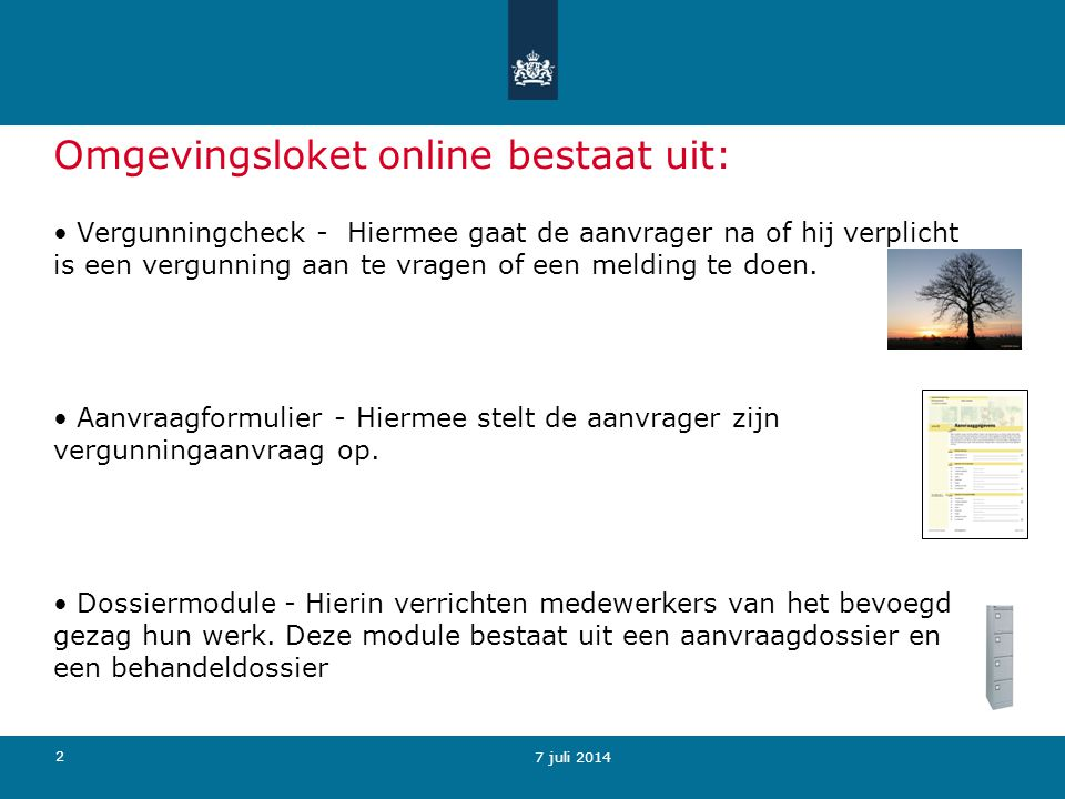 33 Omgevingsloket online – in behandeling Omgevingsloket online biedt de aanvrager in deze fase de mogelijkheid om: De aanvraag en zelf toegevoegde bijlagen in te zien.