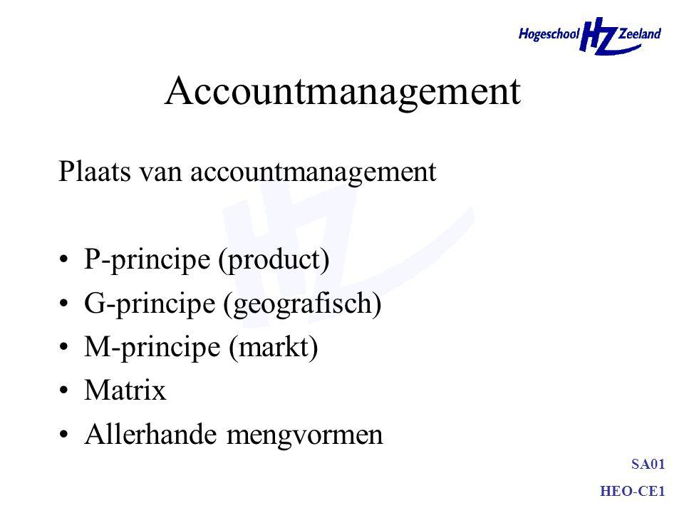 SA01 HEO-CE1 Accountmanagement Plaats van accountmanagement P-principe (product) G-principe (geografisch) M-principe (markt) Matrix Allerhande mengvor