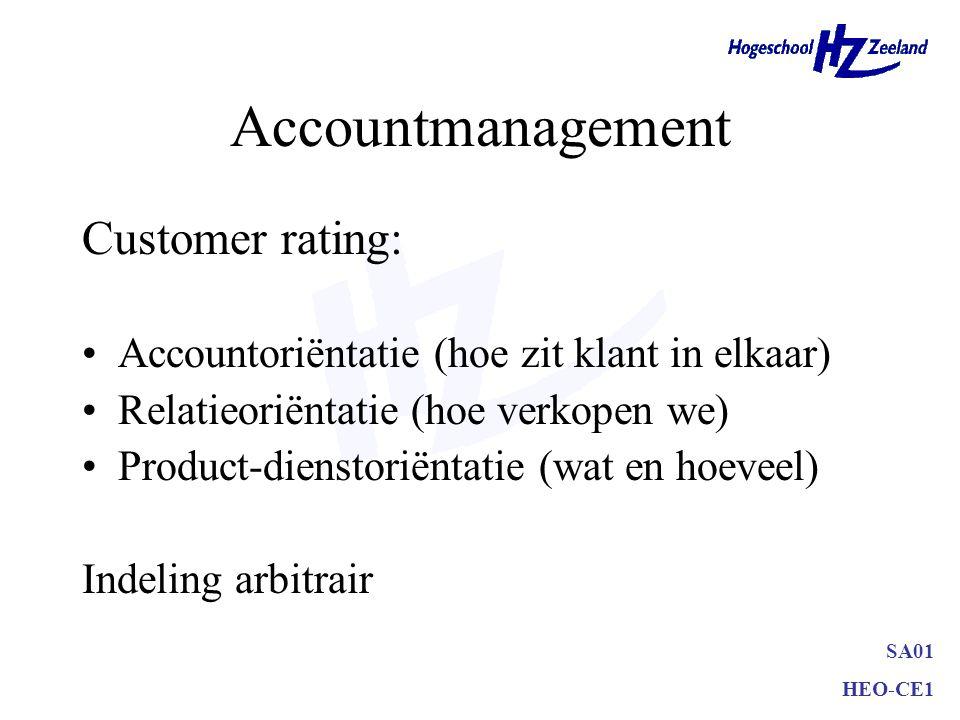 SA01 HEO-CE1 Accountmanagement Customer rating: Accountoriëntatie (hoe zit klant in elkaar) Relatieoriëntatie (hoe verkopen we) Product-dienstoriëntat