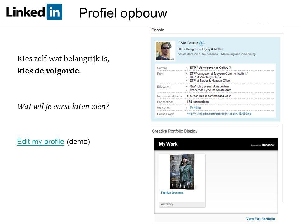 Kies zelf wat belangrijk is, kies de volgorde. Wat wil je eerst laten zien? Edit my profileEdit my profile (demo) Profiel opbouw