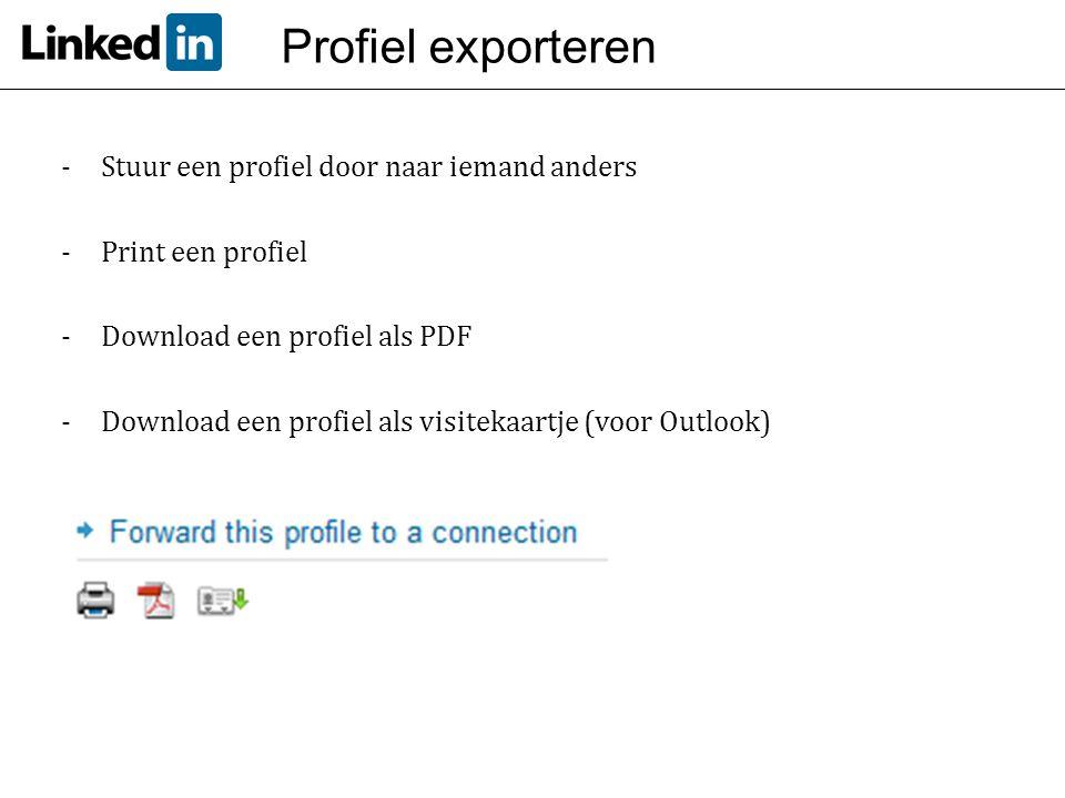 Profiel exporteren -Stuur een profiel door naar iemand anders -Print een profiel -Download een profiel als PDF -Download een profiel als visitekaartje