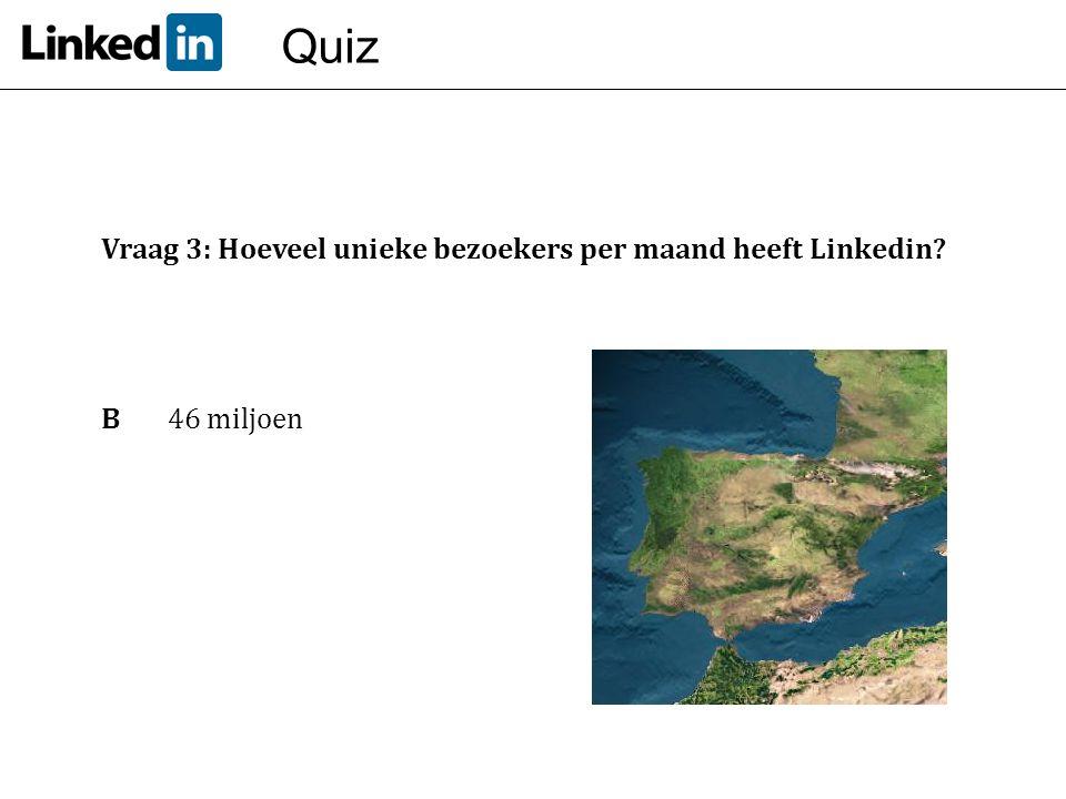 Quiz Vraag 3: Hoeveel unieke bezoekers per maand heeft Linkedin? B46 miljoen