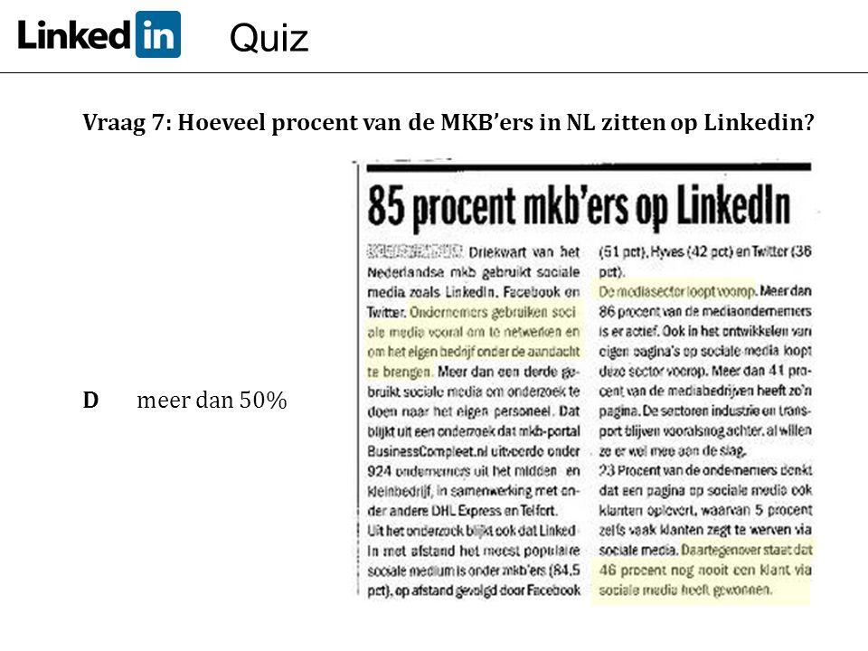 Quiz Vraag 7: Hoeveel procent van de MKB'ers in NL zitten op Linkedin? Dmeer dan 50%