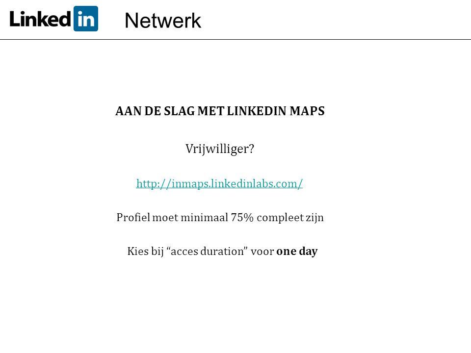 """AAN DE SLAG MET LINKEDIN MAPS Vrijwilliger? http://inmaps.linkedinlabs.com/ Profiel moet minimaal 75% compleet zijn Kies bij """"acces duration"""" voor one"""