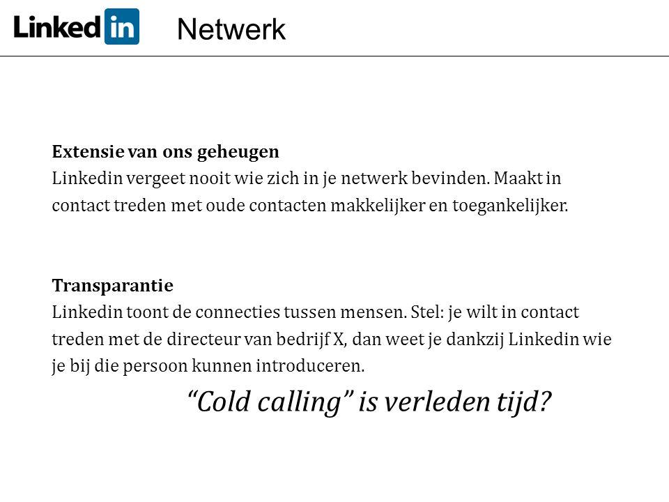 Extensie van ons geheugen Linkedin vergeet nooit wie zich in je netwerk bevinden. Maakt in contact treden met oude contacten makkelijker en toegankeli