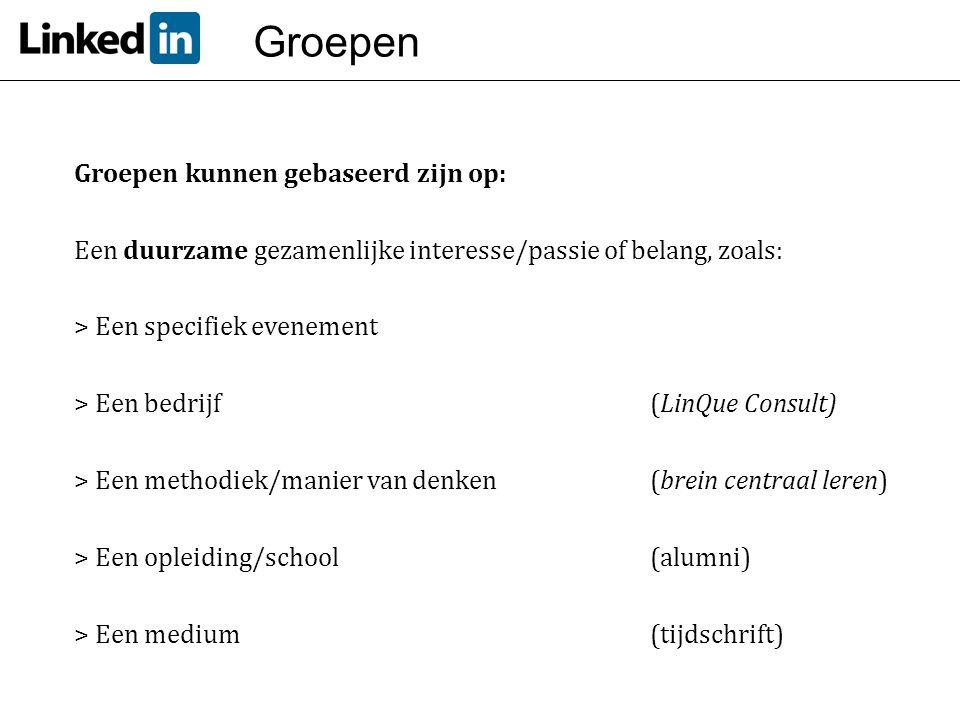 Groepen Groepen kunnen gebaseerd zijn op: Een duurzame gezamenlijke interesse/passie of belang, zoals: > Een specifiek evenement > Een bedrijf(LinQue
