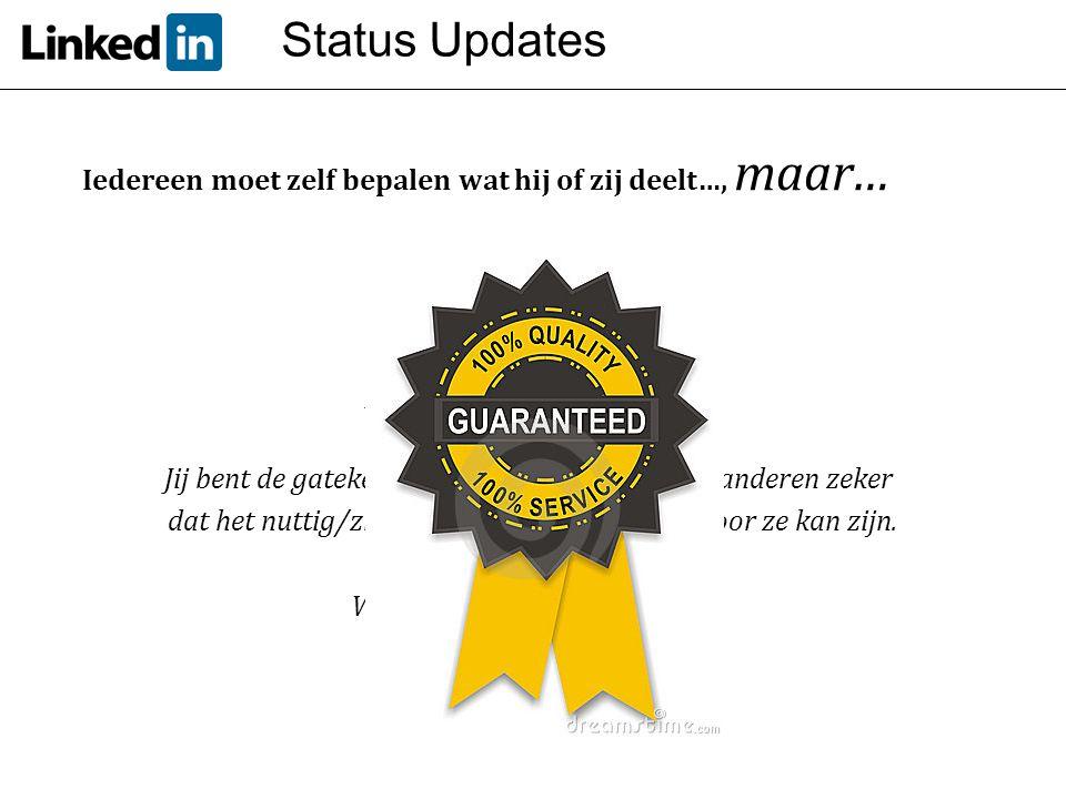 Status Updates Iedereen moet zelf bepalen wat hij of zij deelt…, maar… Blijf professioneel! Jij waarborgt de kwaliteit! Jij bent de gatekeeper: als ji