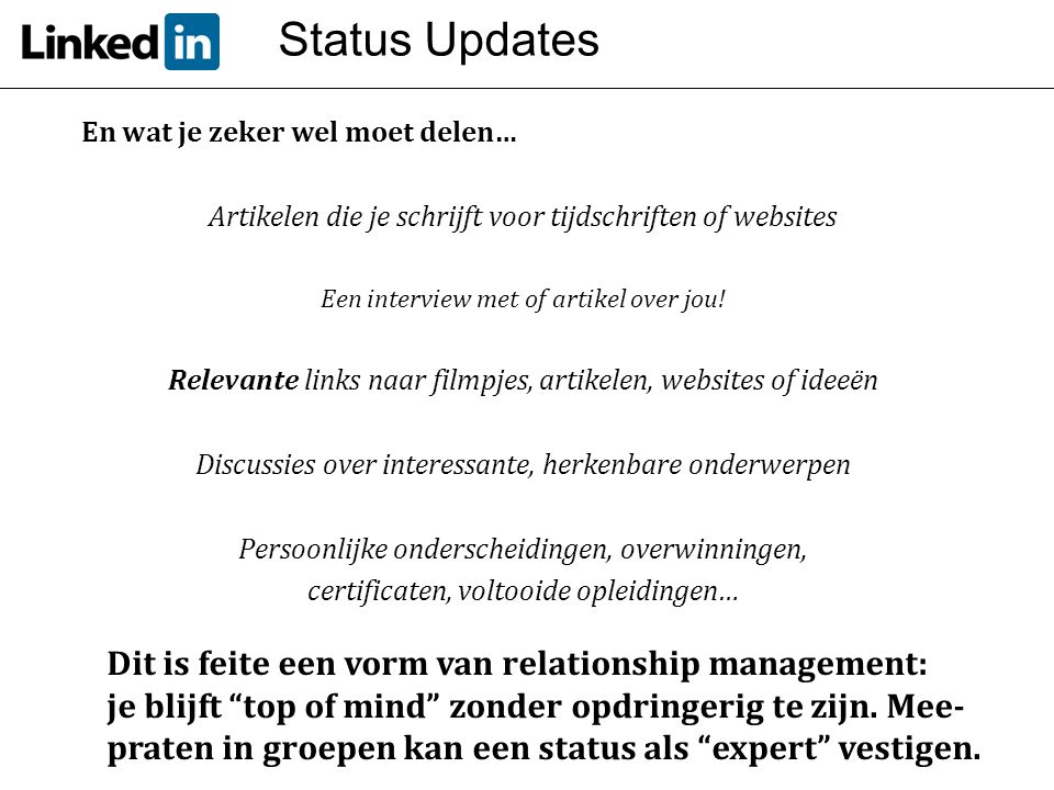 Status Updates En wat je zeker wel moet delen… Artikelen die je schrijft voor tijdschriften of websites Een interview met of artikel over jou! Relevan