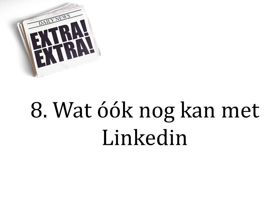 8. Wat óók nog kan met Linkedin