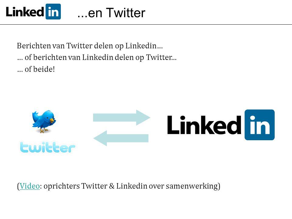 ...en Twitter Berichten van Twitter delen op Linkedin… … of berichten van Linkedin delen op Twitter... … of beide! (Video: oprichters Twitter & Linked