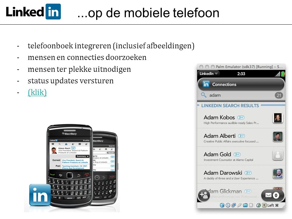 ...op de mobiele telefoon - telefoonboek integreren (inclusief afbeeldingen) -mensen en connecties doorzoeken -mensen ter plekke uitnodigen -status up