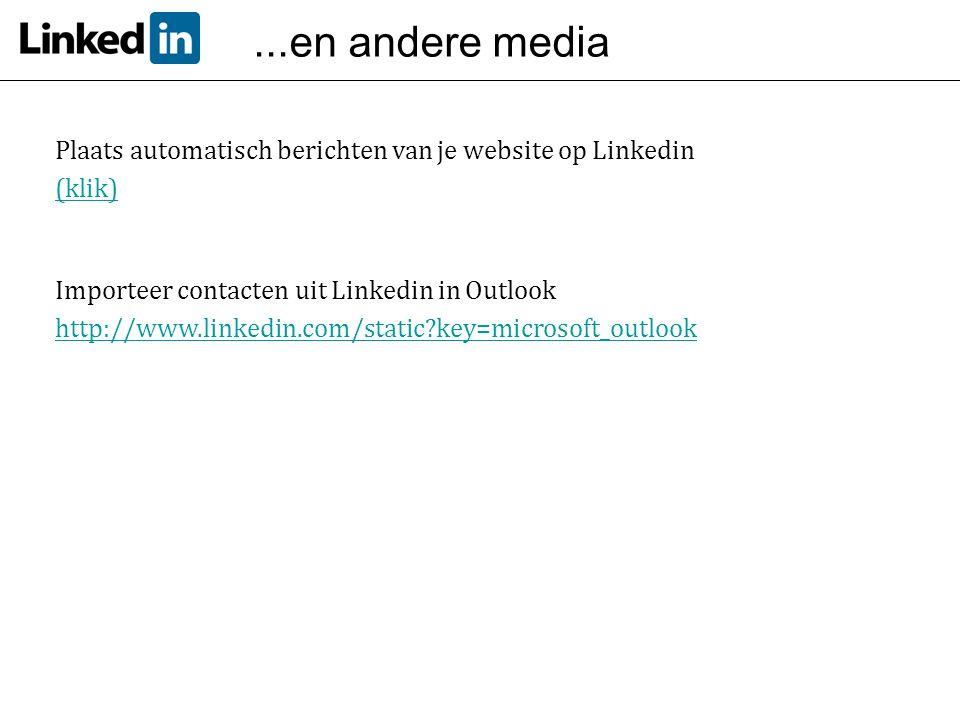 ...en andere media Plaats automatisch berichten van je website op Linkedin (klik) Importeer contacten uit Linkedin in Outlook http://www.linkedin.com/