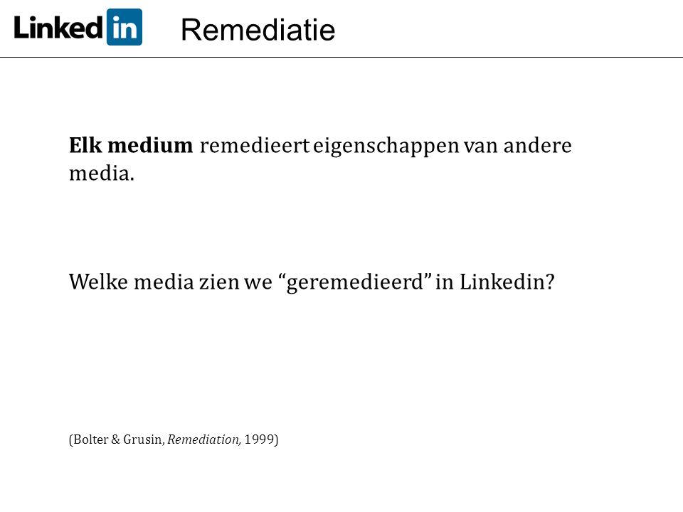 """Remediatie Elk medium remedieert eigenschappen van andere media. Welke media zien we """"geremedieerd"""" in Linkedin? (Bolter & Grusin, Remediation, 1999)"""