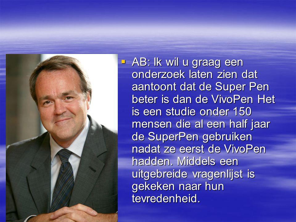  AB: Ik wil u graag een onderzoek laten zien dat aantoont dat de Super Pen beter is dan de VivoPen Het is een studie onder 150 mensen die al een half jaar de SuperPen gebruiken nadat ze eerst de VivoPen hadden.