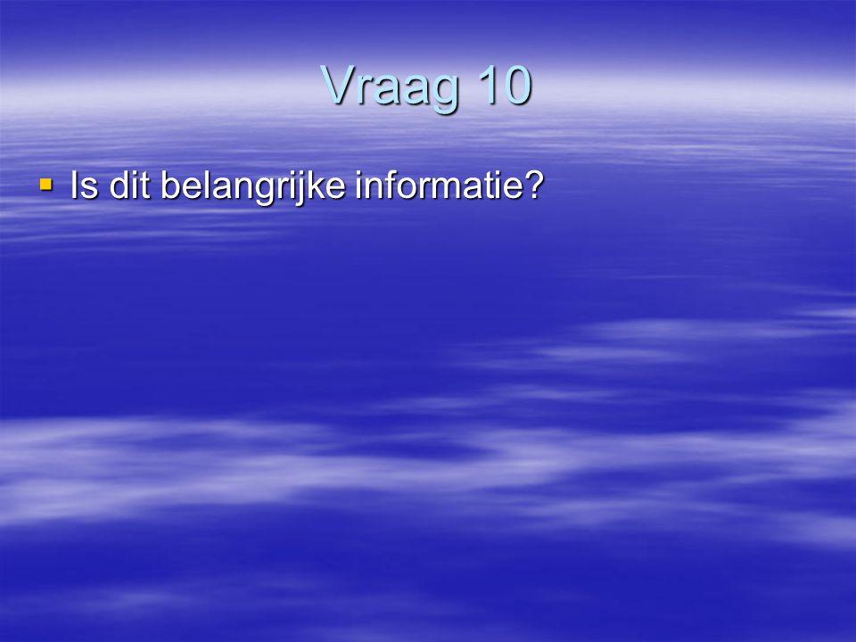 Vraag 10  Is dit belangrijke informatie?