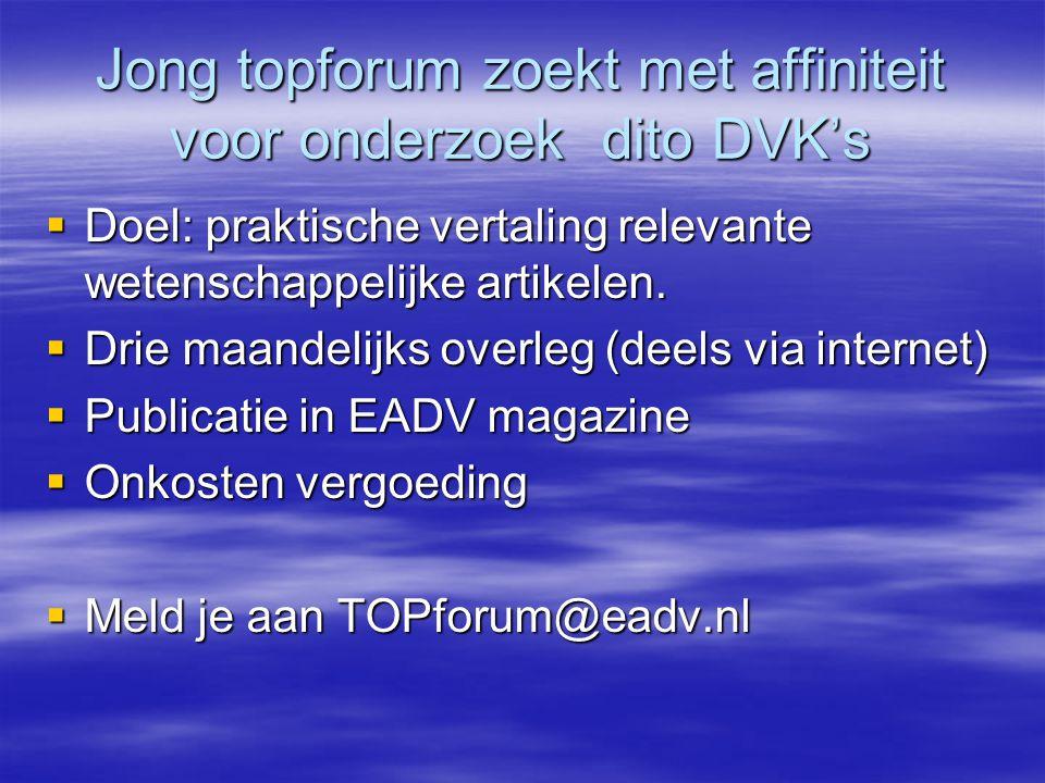 Jong topforum zoekt met affiniteit voor onderzoek dito DVK's  Doel: praktische vertaling relevante wetenschappelijke artikelen.