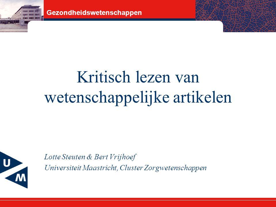 Gezondheidswetenschappen Kritisch lezen van wetenschappelijke artikelen Lotte Steuten & Bert Vrijhoef Universiteit Maastricht, Cluster Zorgwetenschappen