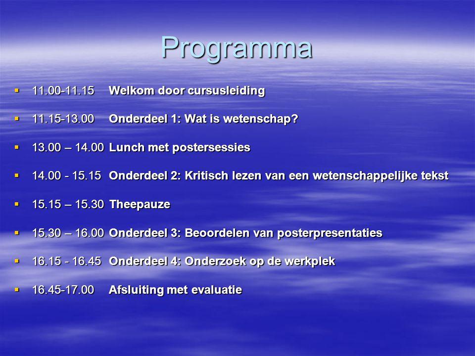Programma  11.00-11.15 Welkom door cursusleiding  11.15-13.00 Onderdeel 1: Wat is wetenschap.