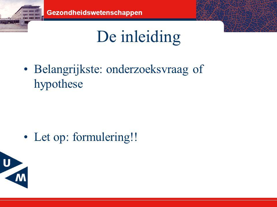Gezondheidswetenschappen De inleiding Belangrijkste: onderzoeksvraag of hypothese Let op: formulering!!