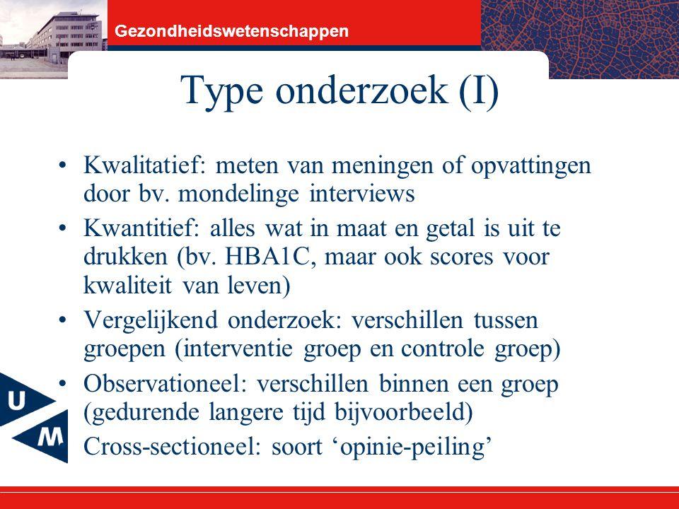 Gezondheidswetenschappen Type onderzoek (I) Kwalitatief: meten van meningen of opvattingen door bv.