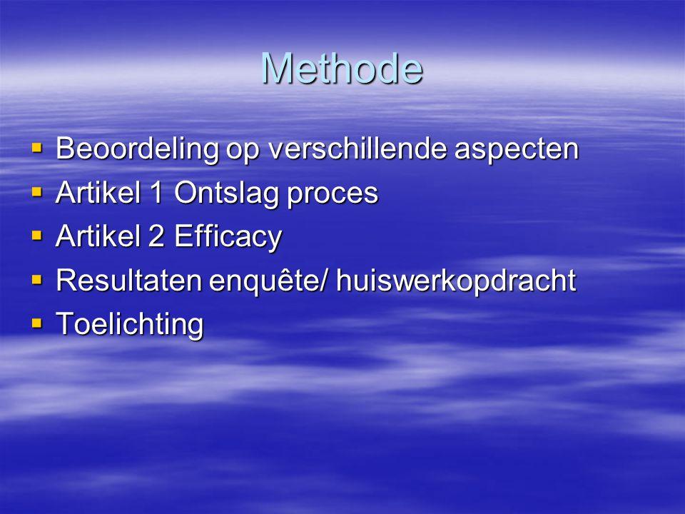 Methode  Beoordeling op verschillende aspecten  Artikel 1 Ontslag proces  Artikel 2 Efficacy  Resultaten enquête/ huiswerkopdracht  Toelichting