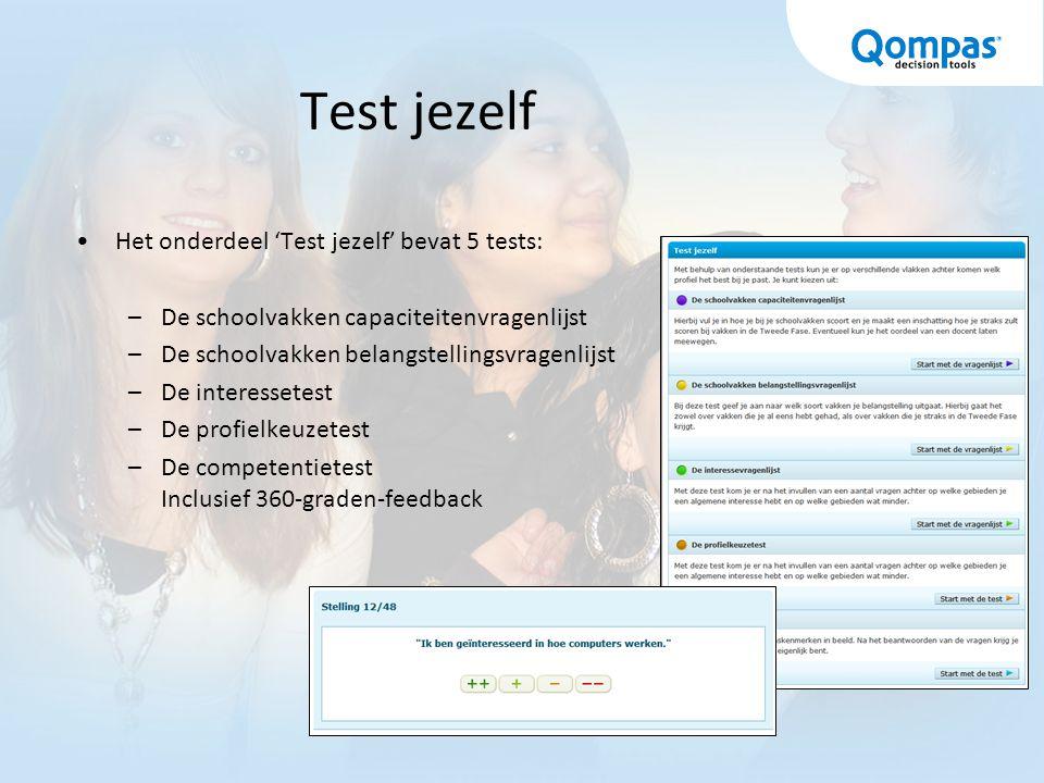 Test jezelf Het onderdeel 'Test jezelf' bevat 5 tests: –De schoolvakken capaciteitenvragenlijst –De schoolvakken belangstellingsvragenlijst –De interessetest –De profielkeuzetest –De competentietest Inclusief 360-graden-feedback