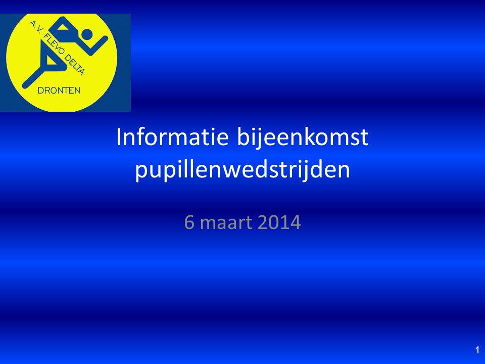 Informatie bijeenkomst pupillenwedstrijden 6 maart 2014 1