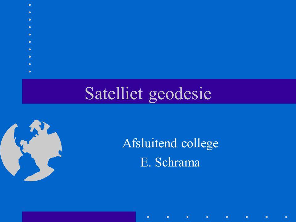 Satelliet geodesie Afsluitend college E. Schrama