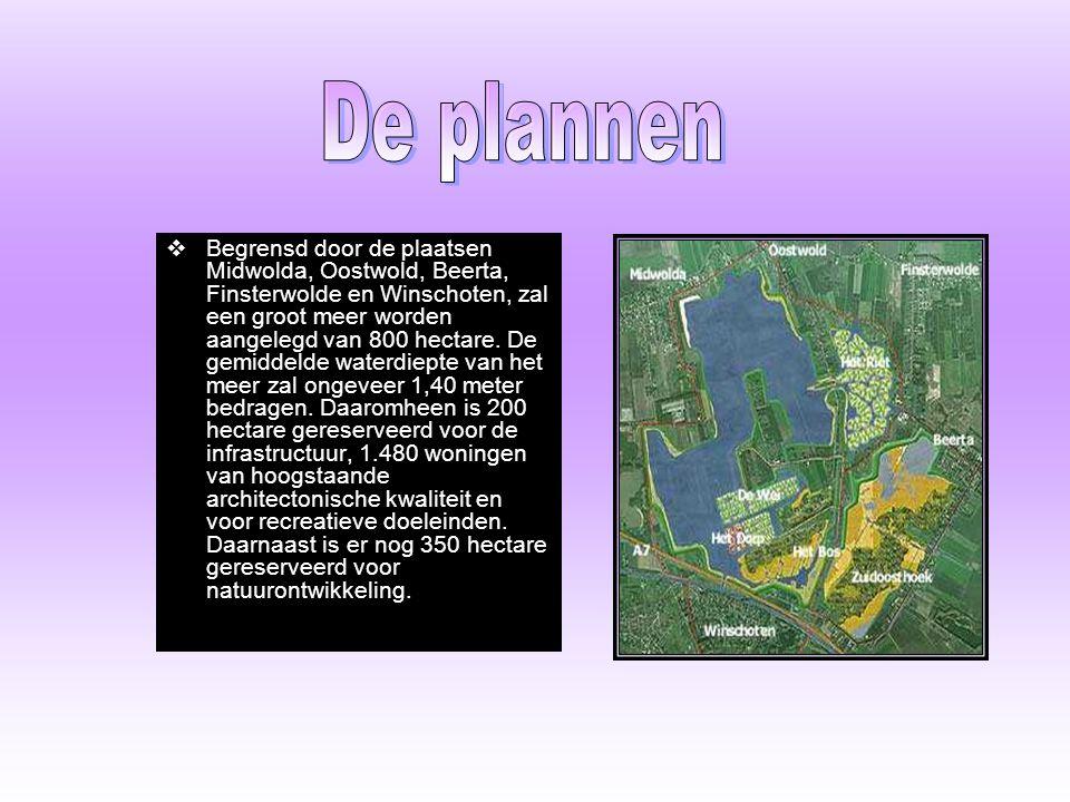  Begrensd door de plaatsen Midwolda, Oostwold, Beerta, Finsterwolde en Winschoten, zal een groot meer worden aangelegd van 800 hectare.