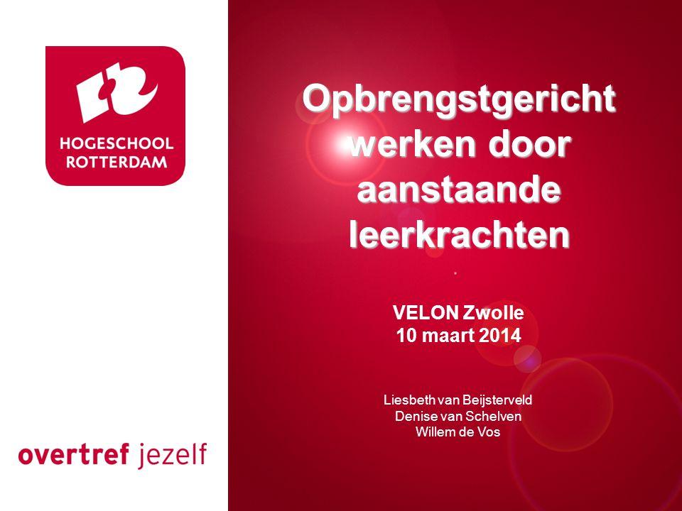Presentatie titel Rotterdam, 00 januari 2007 Opbrengstgericht werken door aanstaande leerkrachten VELON Zwolle 10 maart 2014 Liesbeth van Beijsterveld Denise van Schelven Willem de Vos