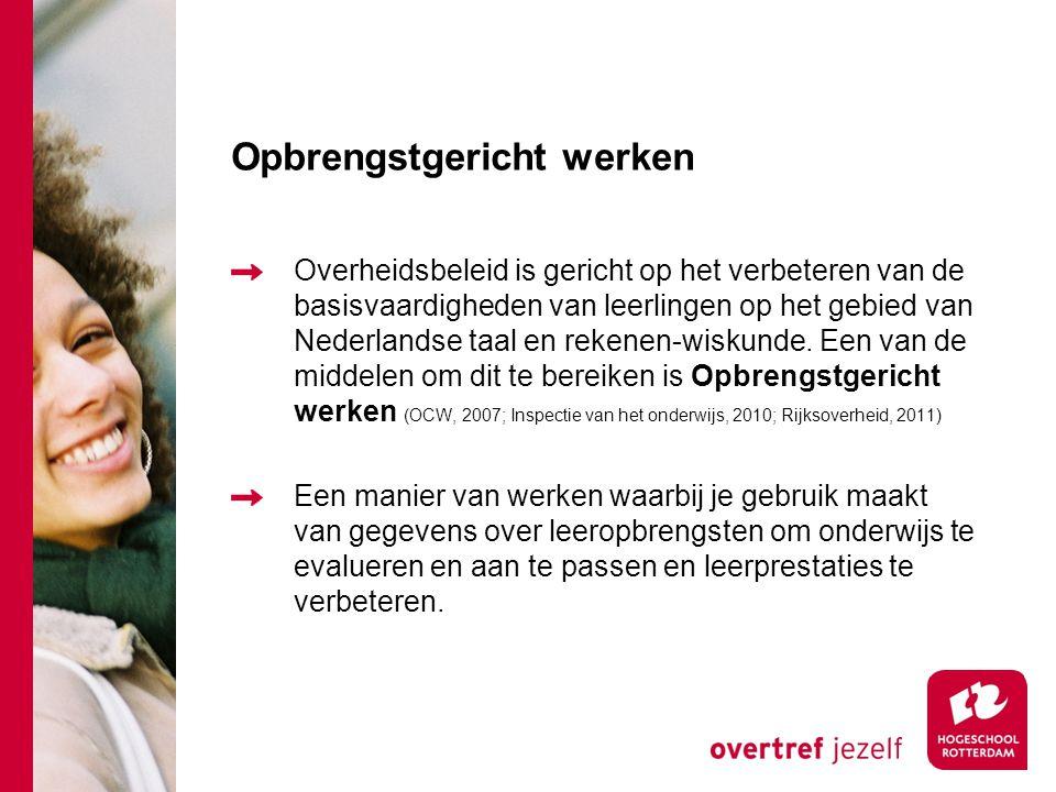 Opbrengstgericht werken Overheidsbeleid is gericht op het verbeteren van de basisvaardigheden van leerlingen op het gebied van Nederlandse taal en rekenen-wiskunde.