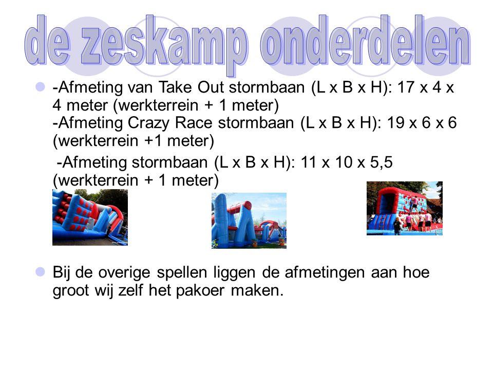 -Afmeting van Take Out stormbaan (L x B x H): 17 x 4 x 4 meter (werkterrein + 1 meter) -Afmeting Crazy Race stormbaan (L x B x H): 19 x 6 x 6 (werkterrein +1 meter) -Afmeting stormbaan (L x B x H): 11 x 10 x 5,5 (werkterrein + 1 meter) Bij de overige spellen liggen de afmetingen aan hoe groot wij zelf het pakoer maken.