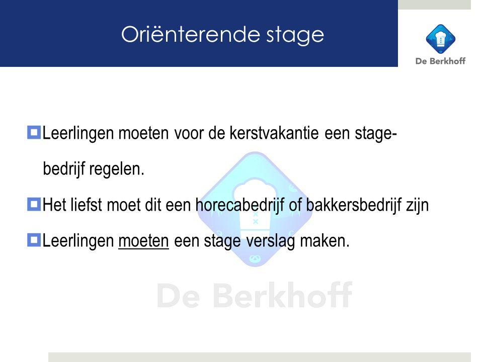 """Welke stages in het 3e leerjaar 1 Oriënterende stage van 1 week 3 Een interne stage van 1 week: """"Project Broodje Berkhoff"""" 2 Een Hotel stage van 1 wee"""