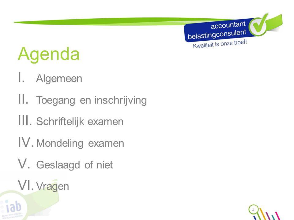 Agenda I. Algemeen II. Toegang en inschrijving III. Schriftelijk examen IV. Mondeling examen V. Geslaagd of niet VI. Vragen 3