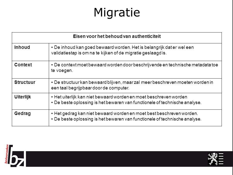 Migratie Eisen voor het behoud van authenticiteit Inhoud De inhoud kan goed bewaard worden.