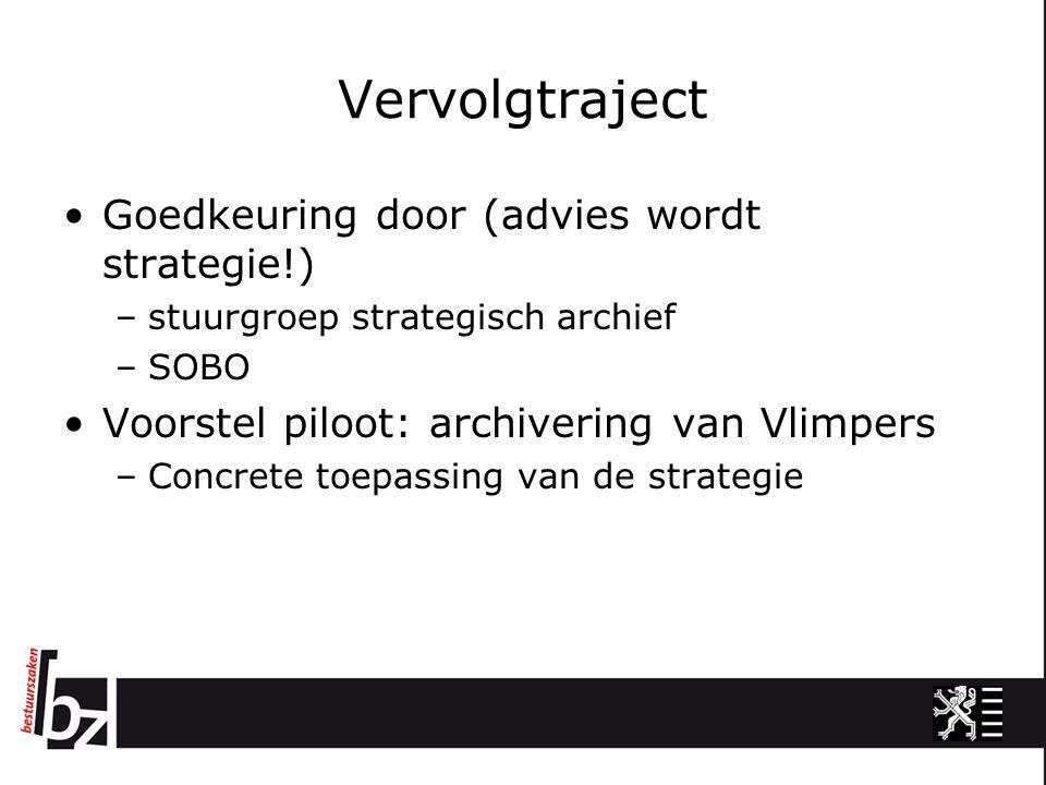 Vervolgtraject Goedkeuring door (advies wordt strategie!) –stuurgroep strategisch archief –SOBO Voorstel piloot: archivering van Vlimpers –Concrete toepassing van de strategie