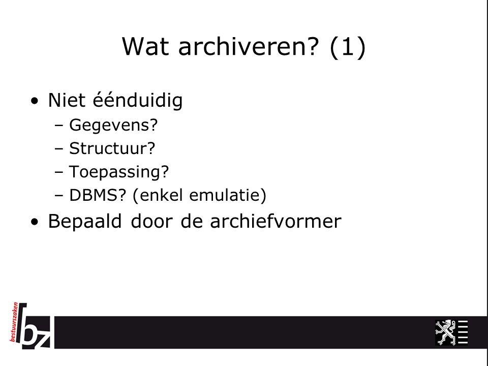 Wat archiveren. (1) Niet éénduidig –Gegevens. –Structuur.