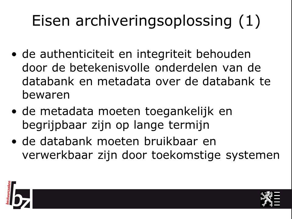 Eisen archiveringsoplossing (1) de authenticiteit en integriteit behouden door de betekenisvolle onderdelen van de databank en metadata over de databank te bewaren de metadata moeten toegankelijk en begrijpbaar zijn op lange termijn de databank moeten bruikbaar en verwerkbaar zijn door toekomstige systemen