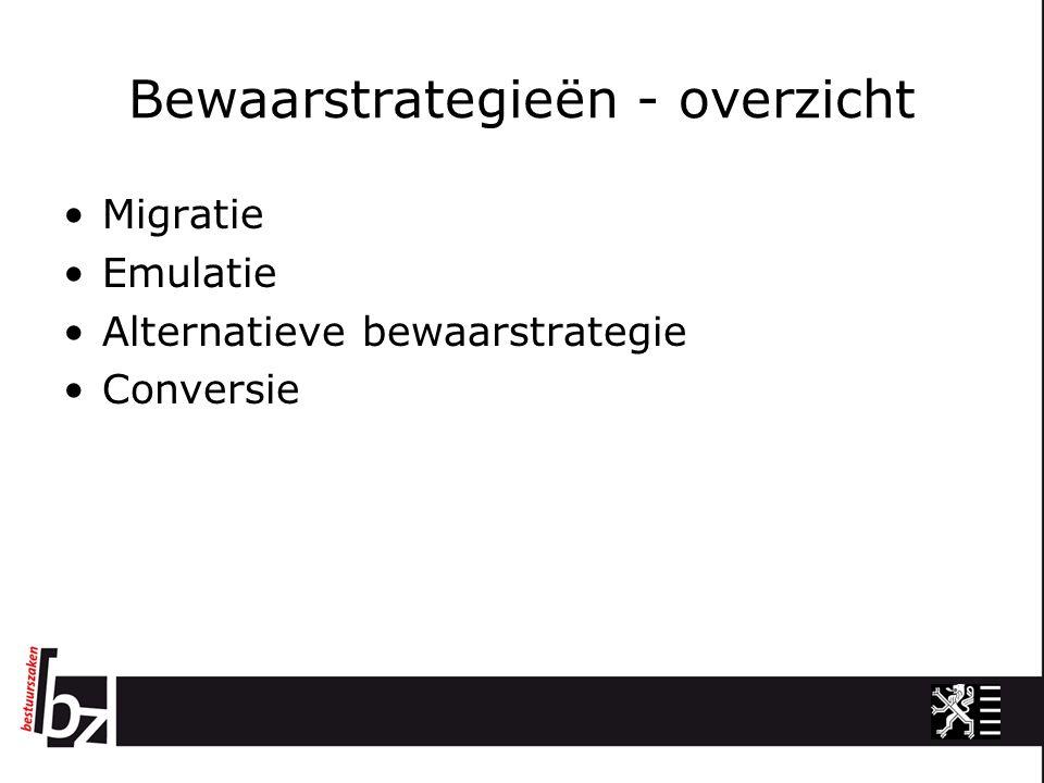 Bewaarstrategieën - overzicht Migratie Emulatie Alternatieve bewaarstrategie Conversie