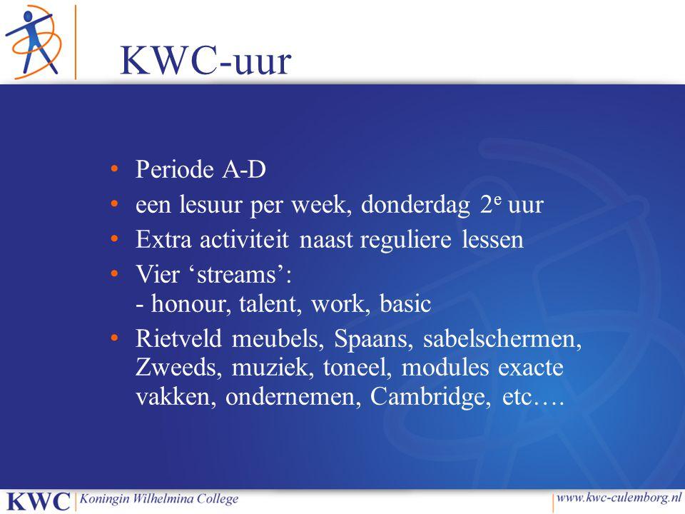 KWC-uur Periode A-D een lesuur per week, donderdag 2 e uur Extra activiteit naast reguliere lessen Vier 'streams': - honour, talent, work, basic Rietv