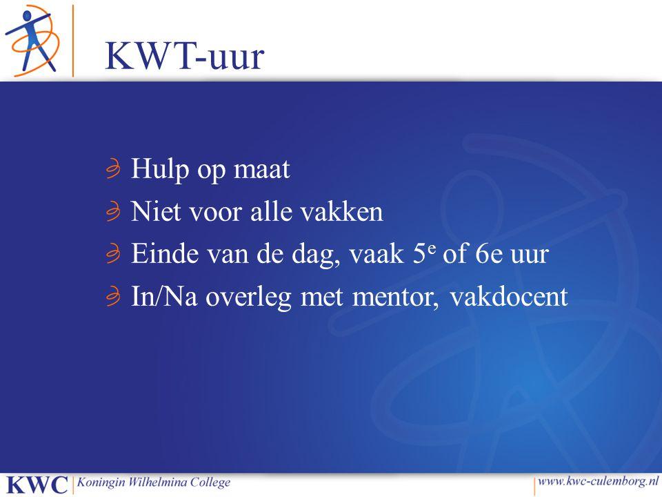 KWT-uur Hulp op maat Niet voor alle vakken Einde van de dag, vaak 5 e of 6e uur In/Na overleg met mentor, vakdocent