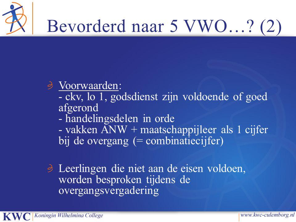 Bevorderd naar 5 VWO…? (2) Voorwaarden: - ckv, lo 1, godsdienst zijn voldoende of goed afgerond - handelingsdelen in orde - vakken ANW + maatschappijl