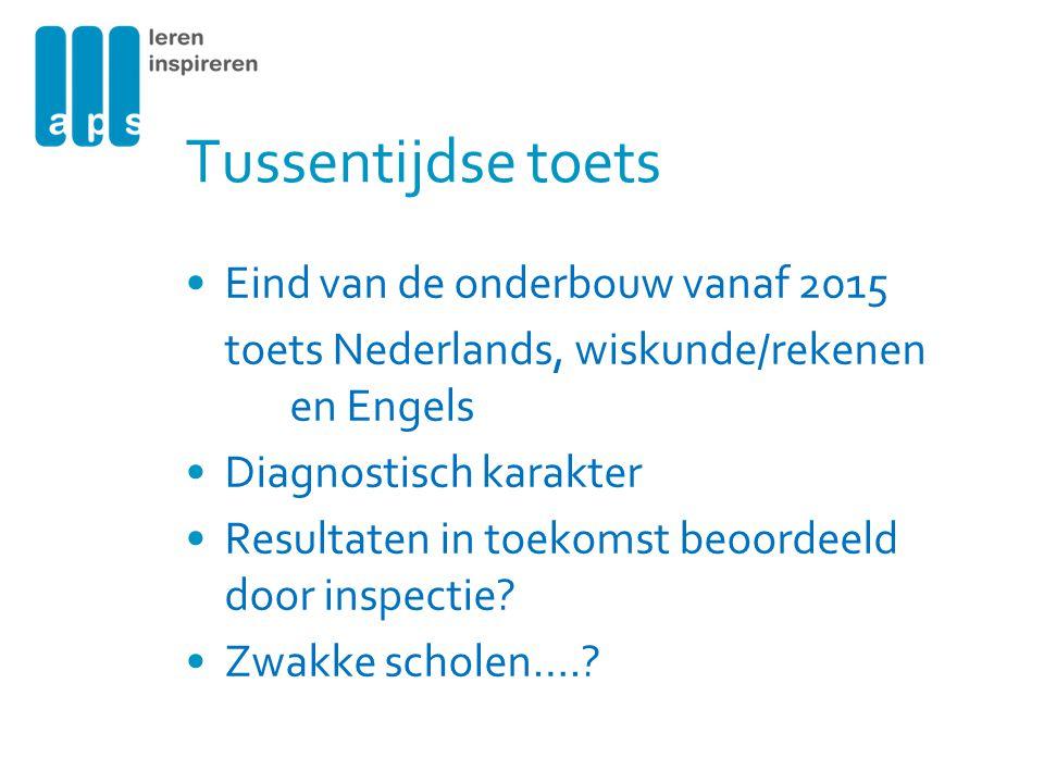 Tussentijdse toets Eind van de onderbouw vanaf 2015 toets Nederlands, wiskunde/rekenen en Engels Diagnostisch karakter Resultaten in toekomst beoordee