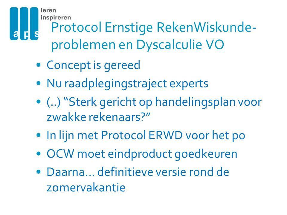 "Protocol Ernstige RekenWiskunde- problemen en Dyscalculie VO Concept is gereed Nu raadplegingstraject experts (..) ""Sterk gericht op handelingsplan vo"