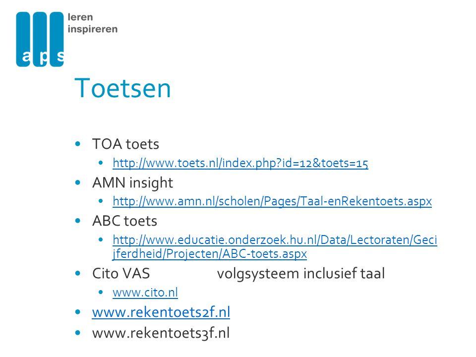 Toetsen TOA toets http://www.toets.nl/index.php?id=12&toets=15 AMN insight http://www.amn.nl/scholen/Pages/Taal-enRekentoets.aspx ABC toets http://www