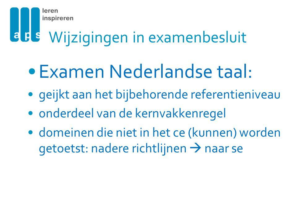 Wijzigingen in examenbesluit Examen Nederlandse taal: geijkt aan het bijbehorende referentieniveau onderdeel van de kernvakkenregel domeinen die niet