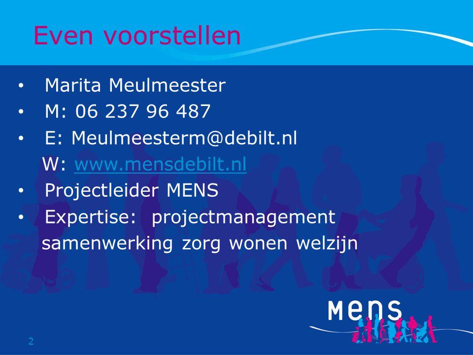 2 Marita Meulmeester M: 06 237 96 487 E: Meulmeesterm@debilt.nl W: www.mensdebilt.nlwww.mensdebilt.nl Projectleider MENS Expertise: projectmanagement samenwerking zorg wonen welzijn Even voorstellen