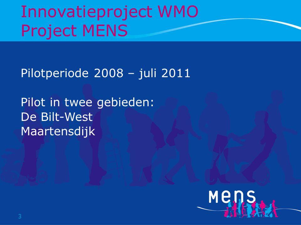 3 Pilotperiode 2008 – juli 2011 Pilot in twee gebieden: De Bilt-West Maartensdijk Innovatieproject WMO Project MENS